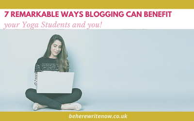 7 Remarkable Ways Blogging Can Benefits your Yoga Students and you!
